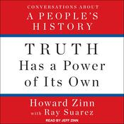 Truth Has a Power of Its Own by  Howard Zinn audiobook
