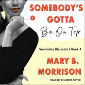 Somebody's Gotta Be On Top by  Mary B. Morrison audiobook