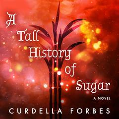 A Tall History of Sugar by Curdella Forbes audiobook