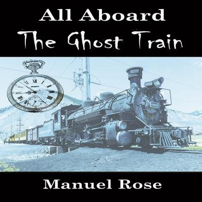 All Aboard the Ghost Train by Manuel Rose audiobook