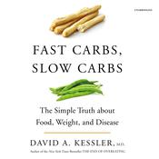 Fast Carbs, Slow Carbs by  David A. Kessler MD audiobook