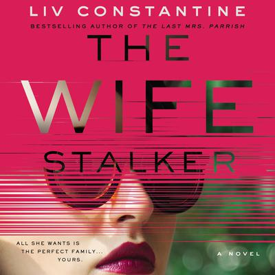 The Wife Stalker by Liv Constantine audiobook