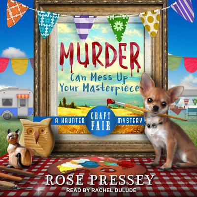 Murder Can Mess Up Your Masterpiece by Rose Pressey audiobook