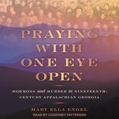 Praying with One Eye Open by Mary Ella Engel audiobook