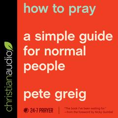 How to Pray by Pete Greig audiobook