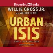 Urban Isis, Part 1 by  Willie Gross audiobook