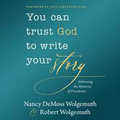You Can Trust God to Write Your Story by  Robert Wolgemuth audiobook
