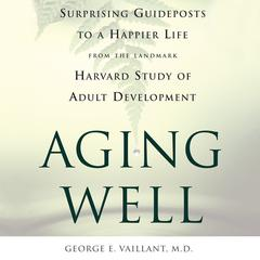Aging Well by George E. Vaillant audiobook