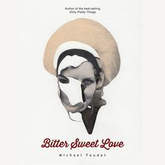 Bitter Sweet Love by Michael Faudet audiobook