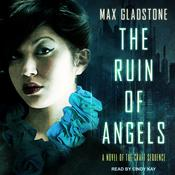The Ruin of Angels by  Max Gladstone audiobook