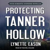 Protecting Tanner Hollow by  Lynette Eason audiobook
