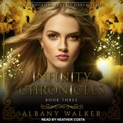 Infinity Chronicles Book Three by  Albany Walker audiobook