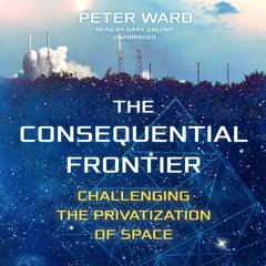 The Consequential Frontier by Peter Ward audiobook