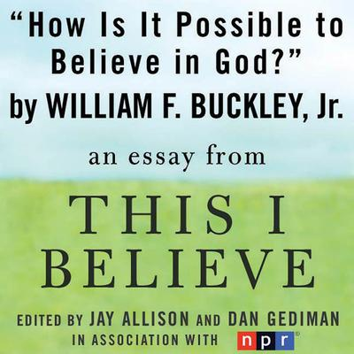 How Is It Possible to Believe in God? by William F. Buckley audiobook