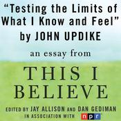 Testing the Limits of What I Know and Feel by  John Updike audiobook