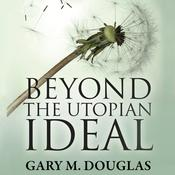 Beyond the Utopian Ideal by  Gary M. Douglas audiobook