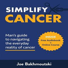 Simplify Cancer:  by Joe Bakhmoutski audiobook
