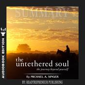 Summary of The Untethered Soul: The Journey Beyond Yourself by Michael A. Singer by  Readtrepreneur Publishing audiobook