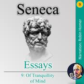 Essays Book 9: Of Tranquillity of Mind by  Seneca audiobook