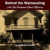 Behind the Wainscoting by  Richard K. Flowers audiobook
