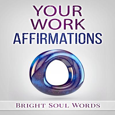 Your Work Affirmations by Bright Soul Words audiobook