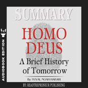 Summary of Homo Deus: A Brief History of Tomorrow by Yuval Noah Harari by  Readtrepreneur Publishing audiobook