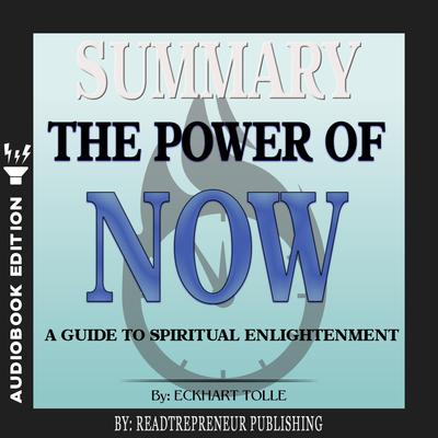 Summary of The Power of Now: A Guide to Spiritual Enlightenment by Eckhart Tolle by Readtrepreneur Publishing audiobook