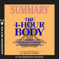 Summary of The 4-Hour Body: An Uncommon Guide to Rapid Fat-Loss, Incredible Sex, and Becoming Superhuman by Timothy Ferriss by Readtrepreneur Publishing audiobook
