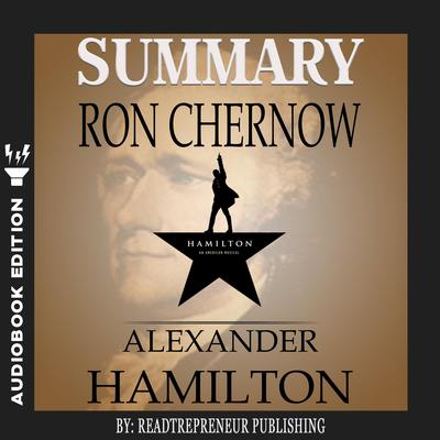 Summary of Alexander Hamilton by Ron Chernow by Readtrepreneur Publishing audiobook