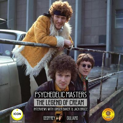 Psychedelic Masters - The Legend Of Cream Interviews With Ginger Baker  & Jack Bruce by Geoffrey Giuliano audiobook