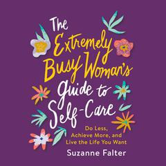 The Extremely Busy Woman's Guide to Self-Care by Suzanne Falter audiobook