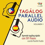 Tagálog Parallel Audio – Aprende tagálog rápido con 501 frases usando Parallel Audio - Volumen 1 by  Lingo Jump audiobook