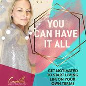 You can have it all! Get motivated to start living life on your terms by  Camilla Kristiansen audiobook