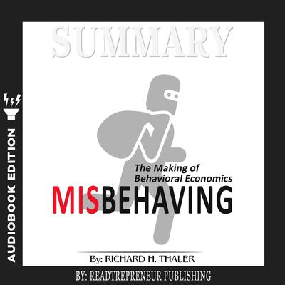 Summary of Misbehaving: The Making of Behavioral Economics by Richard H. Thaler by Readtrepreneur Publishing audiobook