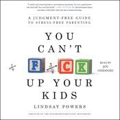You Can't F*ck Up Your Kids by  Lindsay Powers audiobook