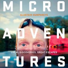 Microadventures<br> by Alastair Humphreys audiobook