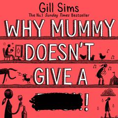 Why Mummy Doesn't Give a ****! by Gill Sims audiobook