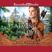Aiming for Love by  Mary Connealy audiobook