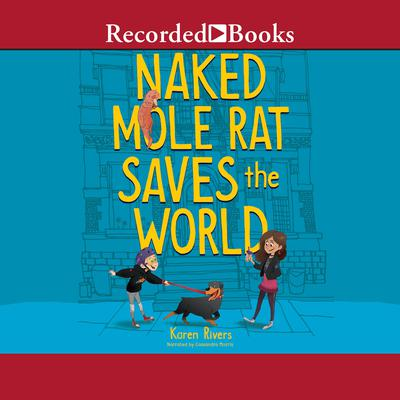 Naked Mole Rat Saves the World by Karen Rivers audiobook