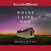 Where I Live Now by  Sharon Butala audiobook