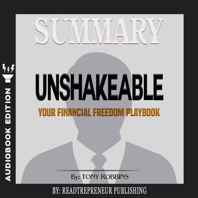 Summary of Unshakeable: Your Financial Freedom Playbook by Tony Robbins by Readtrepreneur Publishing audiobook
