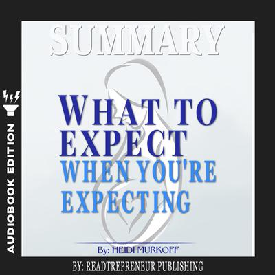 Summary of What to Expect When You're Expecting by Heidi Murkoff by Readtrepreneur Publishing audiobook