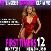 My Lingerie Makes Him Claim Me : First Timers 12 (Virgin Erotica Breeding Erotica Unprotected Erotica) by  Kimmy Welsh audiobook