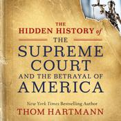 The Hidden History of the Supreme Court and the Betrayal of America by  Thom Hartmann audiobook