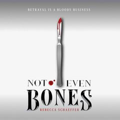Not Even Bones by Rebecca Schaeffer audiobook