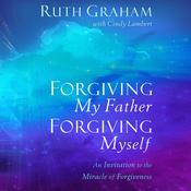 Forgiving My Father, Forgiving Myself by  Ruth Graham audiobook