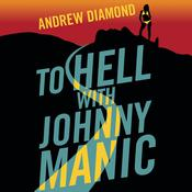 To Hell with Johnny Manic by  Andrew Diamond audiobook