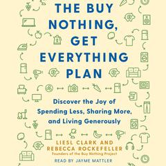 The Buy Nothing, Get Everything Plan by Liesl Clark audiobook