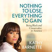 Nothing to Lose, Everything to Gain by  Kathy Barnette audiobook