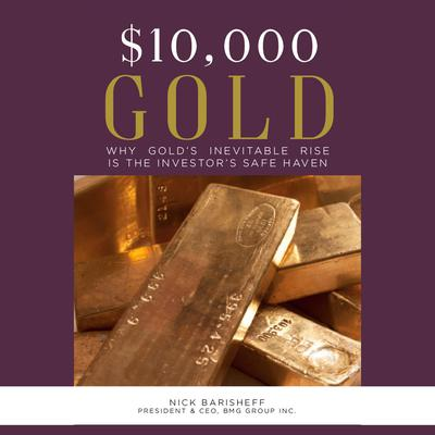 $10,000 Gold: Why Gold's Inevitable Rise is the Investor's Safe Haven by Nick Barisheff audiobook